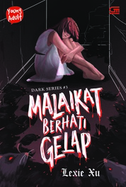 Dark Series#3: Malaikat Berhati Gelap by Lexie Xu Cover