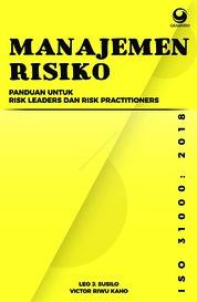 Manajemen Risiko Berbasis ISO 31000:2018 : Panduan untuk Risk Leaders dan Risk Practitioners by Leo J Susilo Cover