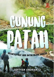 Cover Gunung Patah: Melintasi Urat Nadi Hutan Hujan Sumatra oleh Seftyan Andrianto