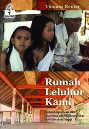 Cover RUMAH LELUHUR KAMI: KELEBIHDAHULUAN DAN DUALISME DALAM MASYARAKAT BALI DATARAN TINGGI oleh THOMAS REUTER