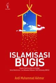 Cover ISLAMISASI BUGIS: KAJIAN SASTRA ATAS LA GALIGO VERSI BOTTINNA I LA DEWATA SIBAWA I WE ATTAWEQ oleh ANDI MUHAMMAD AKHMAR
