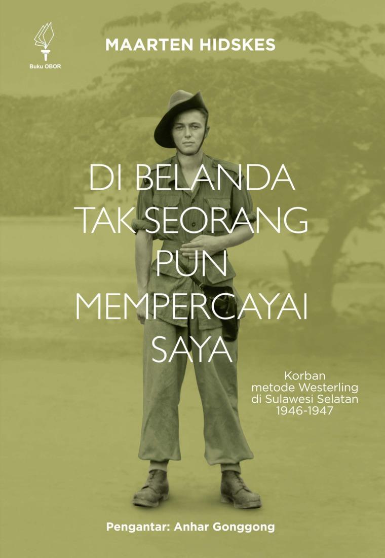 DI BELANDA TAK SEORANG PUN MEMPERCAYAI SAYA: KORBAN METODE WESTERLING DI SULAWESI SELATAN 1946-1947 by MAARTEN HIDSKES Digital Book