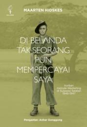 Cover DI BELANDA TAK SEORANG PUN MEMPERCAYAI SAYA: KORBAN METODE WESTERLING DI SULAWESI SELATAN 1946-1947 oleh MAARTEN HIDSKES