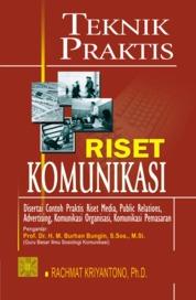 Cover TEKNIK PRAKTIS RISET KOMUNIKASI. DISERTAI CONTOH PRAKTIS RISET MEDIA, PR, ADVERTISING,KOMUNIKASI ORGANISASI, KOMUNIKASI PEMASARAN oleh Rachmat Kriyantono, S.Sos., M.Si