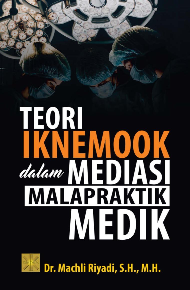 Buku Digital TEORI IKNEMOOK DALAM MEDIASI MALAPRAKTIK MEDIK oleh Dr. Machli Riyadi, S.H., M.H.