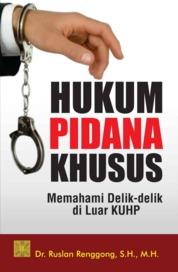HUKUM PIDANA KHUSUS: Memahami Delik-delik di Luar KUHP by Dr. Ruslan Renggong, S.H., M.H. Cover