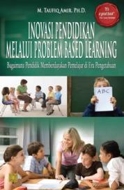 Cover INOVASI PENDIDIKAN MELALUI PEMBELAJARAN BASED LEARNING oleh M. Taufiq Amir, Ph.D.