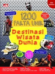 Cover 1200 Fakta Unik Destinasi Wisata Dunia oleh Adnand Rahmadi