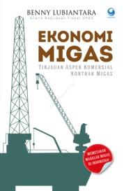 Cover Ekonomi Migas Tinjauan Aspek Komersial Kontrak Migas oleh Benny Lubiantara