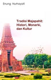 Cover Tradisi Majapahit: Histori, Monarki, dan kultur oleh Enung Nurhayati