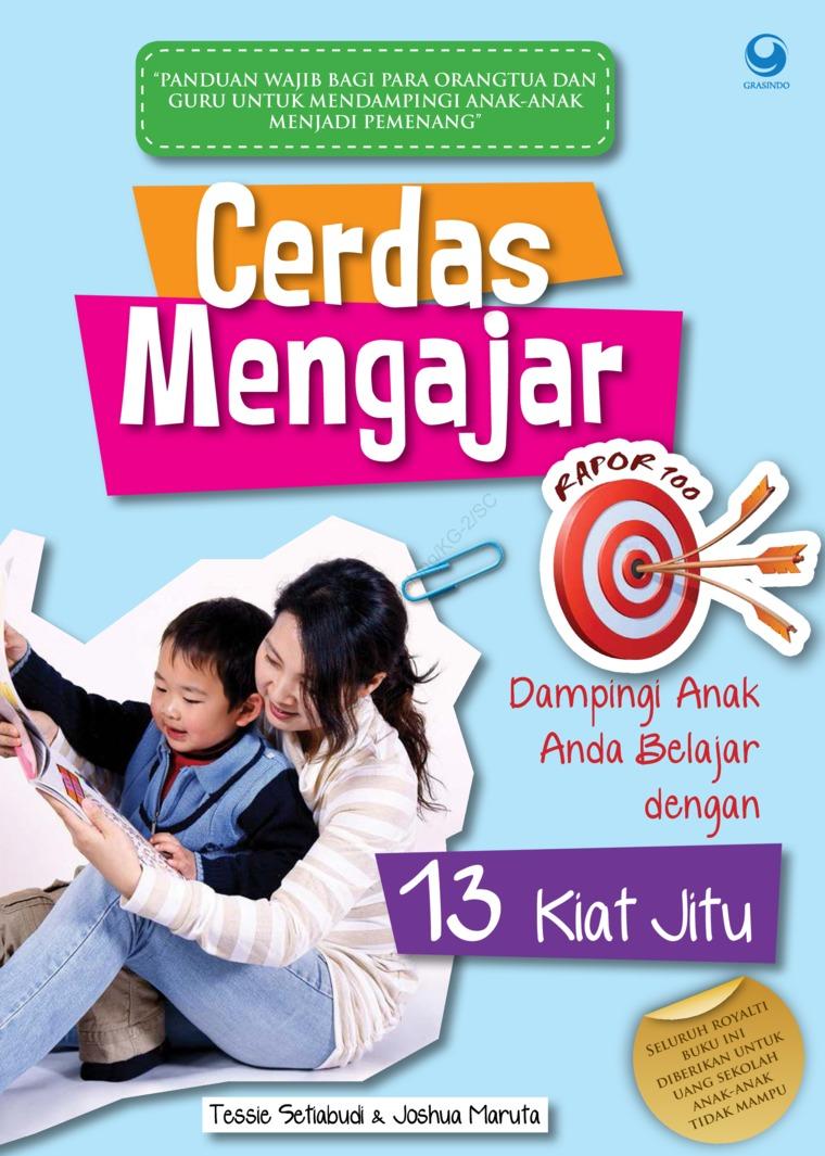 Cerdas Mengajar: Dampingi Anak Anda Belajar dengan 13 Kiat Jitu by Tessie Setiabudi, Joshua Maruta Digital Book