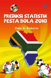 Cover Prediksi Statistik Pesta Bola 2010 oleh Yoke S. Endarto, S.Kom., S.Si., Praktisi Ilmu Statistik