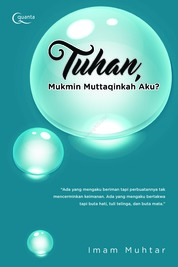 Cover Tuhan, Mukmin Muttaqinkah Aku? oleh Imam Muhtar