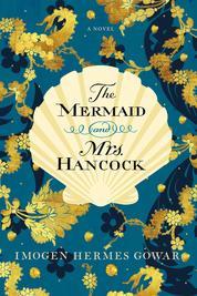 The Mermaid and Mrs. Hancock by Imogen Hermes Gowar Cover