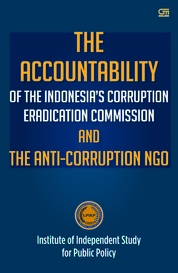 The Accountability of the Indonesia`s Corruption Eradication Commission and the Anti-Corruption NGO by Prof. Dr. Romli Atmasasmita, SH., LL.M (LPIKP) Cover