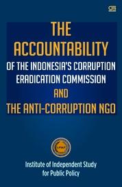 Cover The Accountability of the Indonesia`s Corruption Eradication Commission and the Anti-Corruption NGO oleh Prof. Dr. Romli Atmasasmita, SH., LL.M (LPIKP)