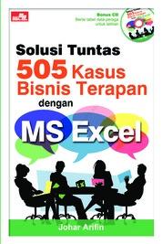 Cover Solusi Tuntas 505 Kasus Bisnis Terapan Dengan Ms Excel oleh Johar Arifin