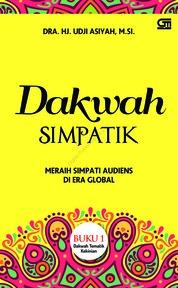 Cover Dakwah Simpatik: Meraih Simpati Audiens di Era Global oleh Dra. Udji Asiyah, M.Si