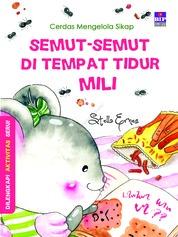 Cover Cerdas Mengelola Sikap : Semut-Semut Di Tempat Tidur Mili oleh Stella Ernes