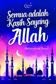 Cover Semua adalah Kasih Sayang Allah oleh Mohammad Rosul