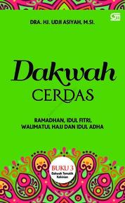 Cover Dakwah Cerdas: Ramadhan, Idul Fitri, Walimatul Hajj dan Idul Adha oleh Dra. Udji Asiyah, M.Si