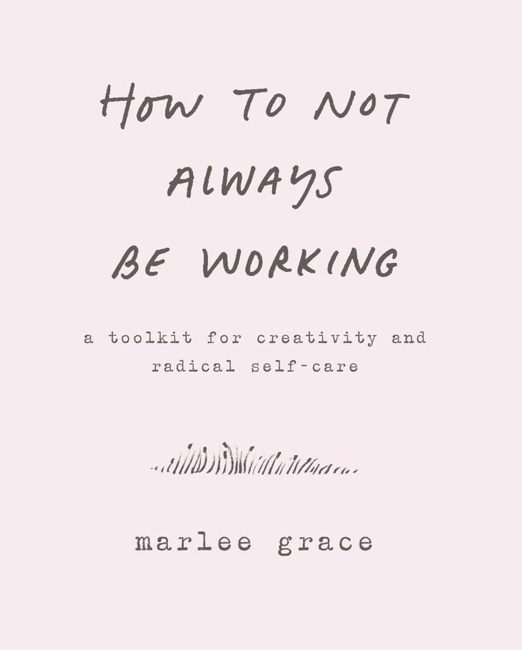 How to Not Always Be Working by Marlee Grace Digital Book