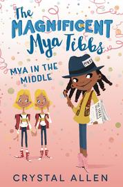 The Magnificent Mya Tibbs: Mya in the Middle by Crystal Allen Cover