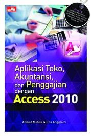 Cover Aplikasi Toko, Akuntansi, Dan Penggajian dengan Access 2010 oleh Ahmad Muhlis & Dita Anggraini