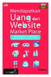 Cover Mendapatkan Uang Dari Website Market Place oleh Su Rahman