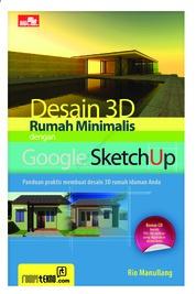 Cover Desain 3D Rumah Minimalis Dengan Google SketchUp oleh Rio Manullang