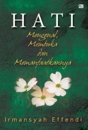 Cover Hati - Mengenal, Membuka & Memanfaatkan oleh Irmansyah Effendi