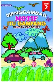 Cover MENGGAMBAR MOTIF ITU GAMPANG SERI 2 oleh Tri Harianto