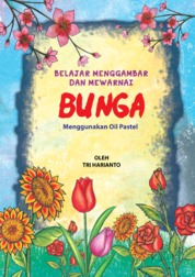 Cover Belajar Menggambar dan Mewarnai Bunga dengan Oil Pastel oleh Tri Harianto