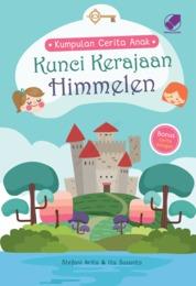 Cover Kumpulan Cerita Anak : Kunci Kerajaan Himmelen oleh Stefani Arita & Ita Susanto