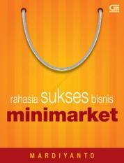 Cover Rahasia Sukses Bisnis Mini Market oleh Mardiyanto