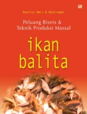 Cover Ikan Balita - Peluang Bisnis & Teknik Produksi Massal oleh Khairul Amri, S.Pi., M.Si.