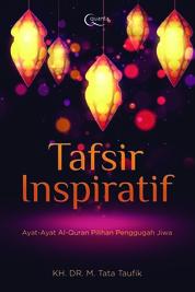 Tafsir Inspiratif: Ayat-Ayat Al-Quran Pilihan Penggugah Jiwa by KH. DR. M. Tata Taufik Cover