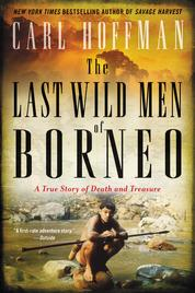 The Last Wild Men of Borneo by Carl Hoffman Cover