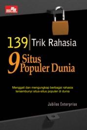 139 Trik Rahasia 9 Situs Populer Dunia by Jubilee Enterprise Cover