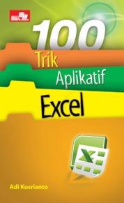 100 Trik Aplikatif Excel by Adi Kusrianto Cover