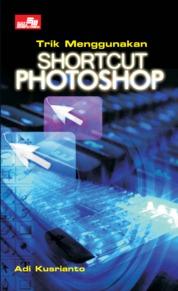 Trik Menggunakan Shortcut Photoshop by Adi Kusrianto Cover