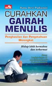 Cover Curahkan Gairah Menulis Penghasilan dan Pengetahuan Meningkat oleh Ratna Dewi Pudiastuti