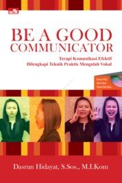 Be a Good Communicator by Dasrun Hidayat, S.Sos., M.I.Kom Cover