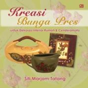 Kreasi Bunga Pres untuk Dekorasi Interior Rumah & Cenderamata by Siti Marjam Tatang Cover