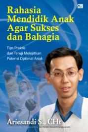 Cover Rahasia Mendidik Anak Agar Sukses & Bahagia oleh Ariesandi Setyono