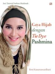 Cover Seri Tutorial Fashion Muslimah: Gaya Hijab dengan Tie Dye Pashmina oleh Reni Kusumawardhani
