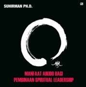 Manfaat Aikido bagi Pembinaan Spiritual Leadership by Suhirman , Ph.D. Cover
