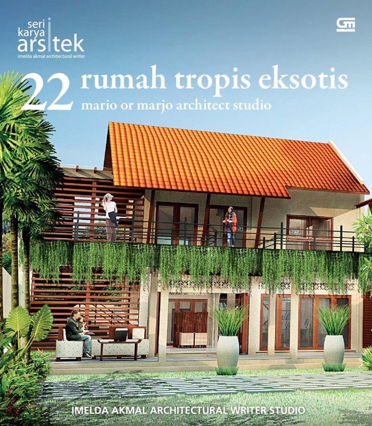 Seri Karya Arsitek - 22 Rumah Tropis Eksotis Mario or Marjo Architect Studio by Imelda Akmal Architectural Writer Studio Digital Book