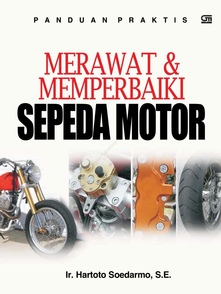 Buku Digital Panduan Praktis Merawat dan Memperbaiki Sepeda Motor oleh Ir. Hartoto Soedarmo. SE