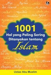 1001 Hal yang Paling Sering Ditanyakan tentang Islam by Ustaz Abu Muslim Cover